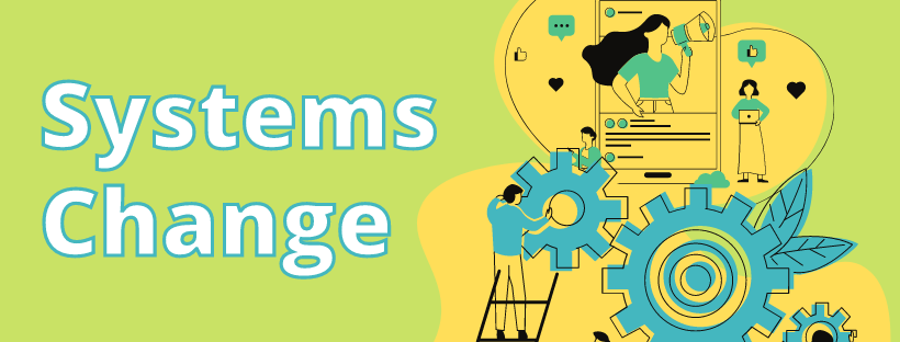 """The words """"systems change"""" are next to an illustration with a man holding an oversized cog attached to a bigger cog, a women holding a loudspeaker and a woman on a laptop."""